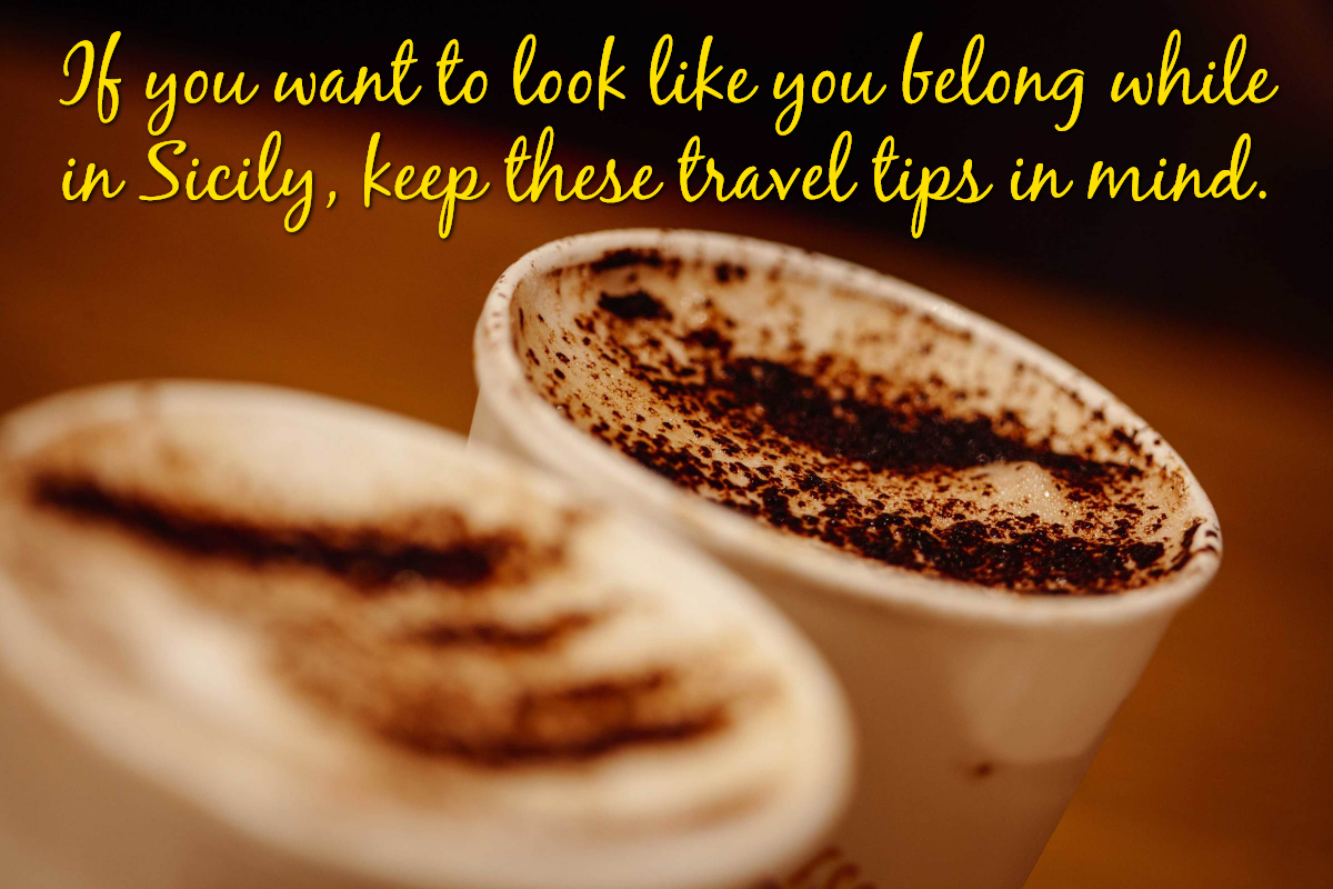 Image of coffee with a text overlay that says If you want to look like you belong while in Sicily, keep these travel tips in mind.